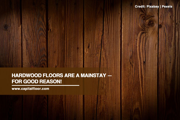 Hardwood floors are a mainstay — for good reason!