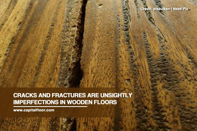 Cracks And Fractures Are Unsightly Imperfections In Wooden Floors