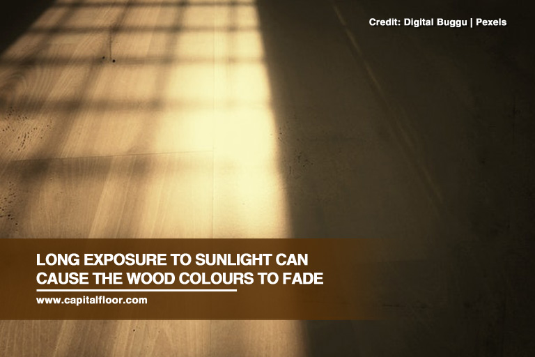 Long Exposure To Sunlight Can Cause The Wood Colours To Fade