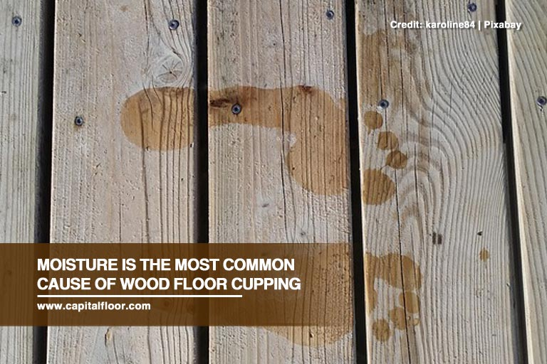 Moisture is the most common cause of wood floor cupping