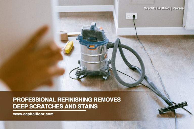 Professional refinishing removes deep scratches and stains