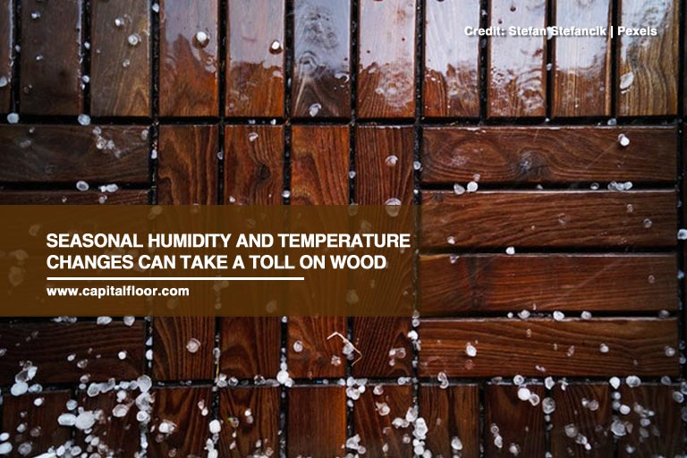 Seasonal humidity and temperature changes can take a toll on wood