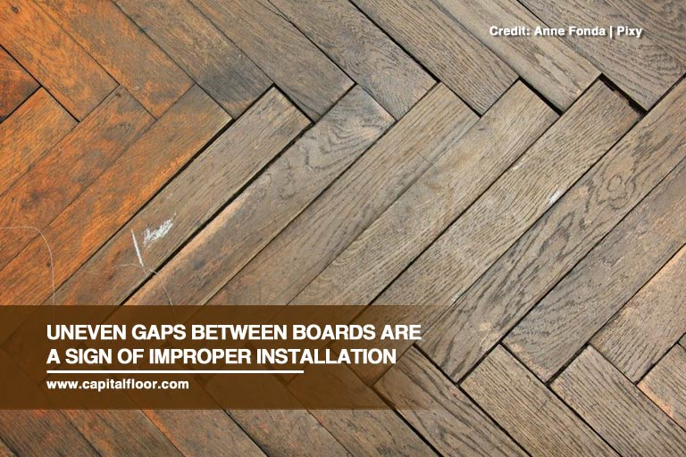 Uneven Gaps Between Boards Are A Sign Of Improper Installation