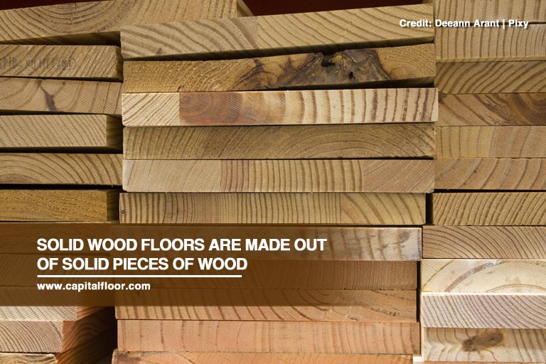Solid wood floors are made out of solid pieces of wood