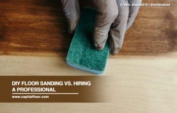 DIY Floor Sanding vs. Hiring a Professional