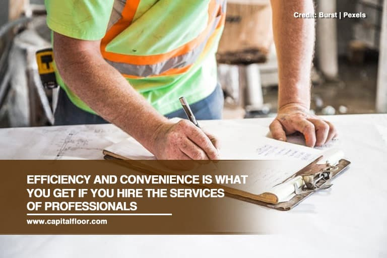 Efficiency and convenience is what you get if you hire the services of professionals