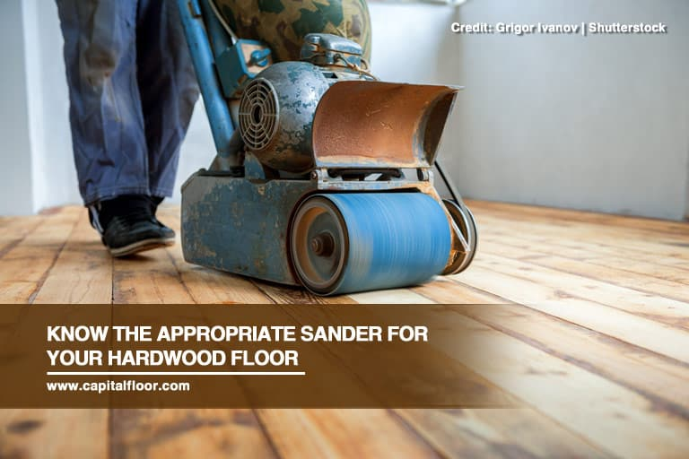 Know the appropriate sander for your hardwood floor