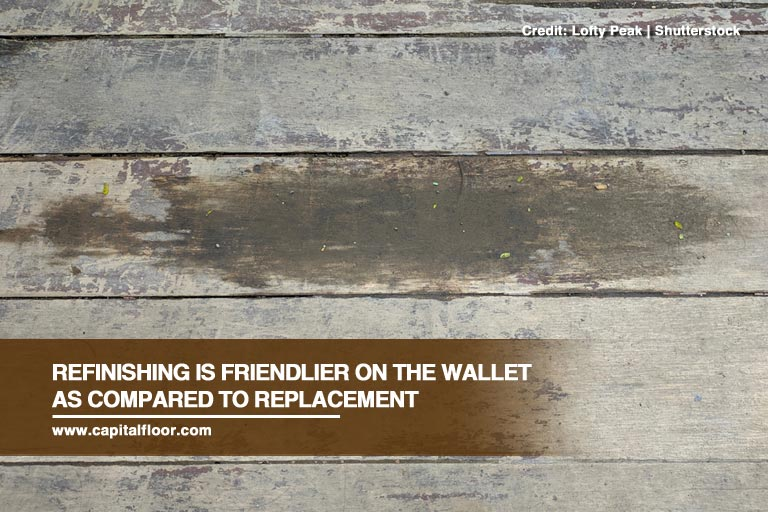 Refinishing is friendlier on the wallet as compared to replacement