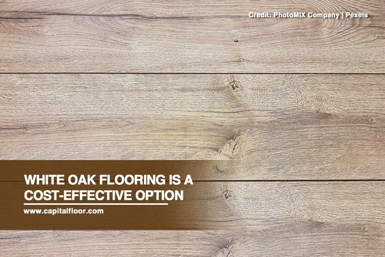 White oak flooring is a cost-effective option