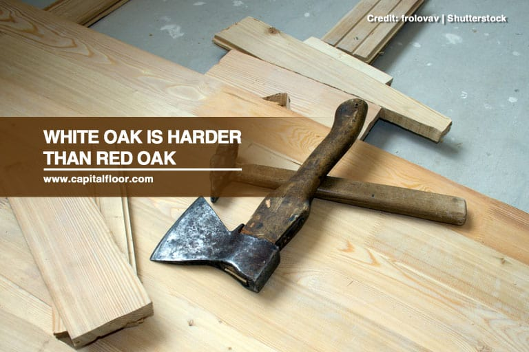 White oak is harder than red oak