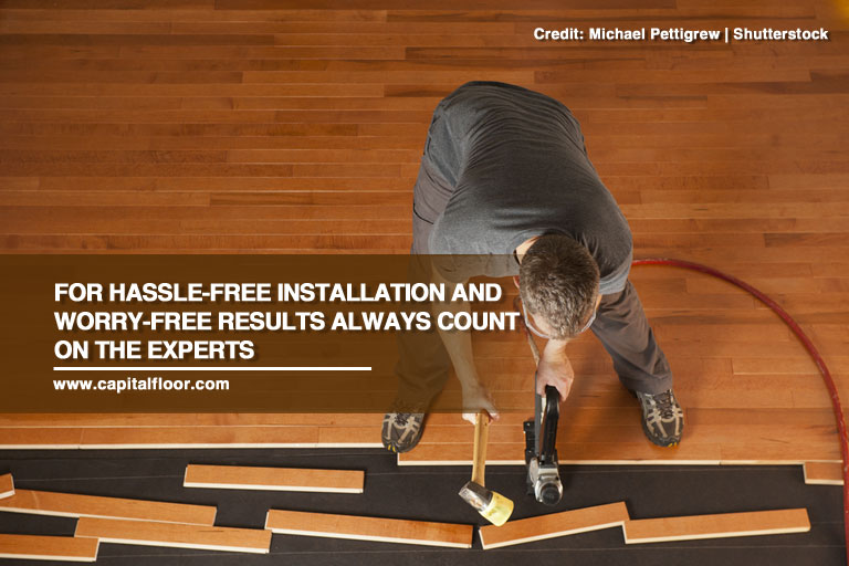 For hassle-free installation and worry-free results always count on the experts