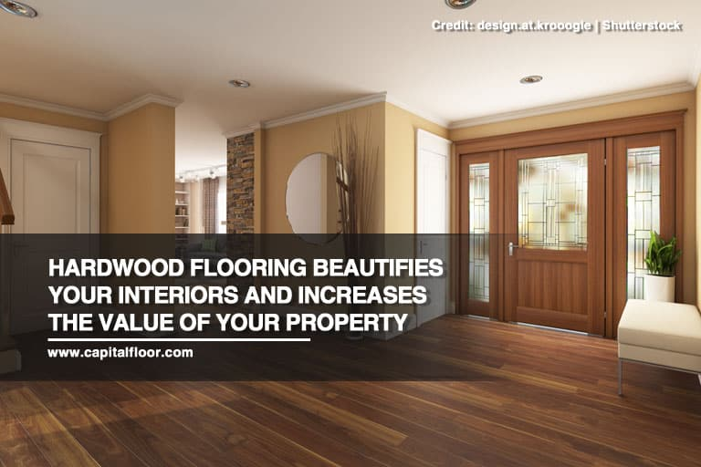 Hardwood flooring beautifies your interiors and increases the value of your property