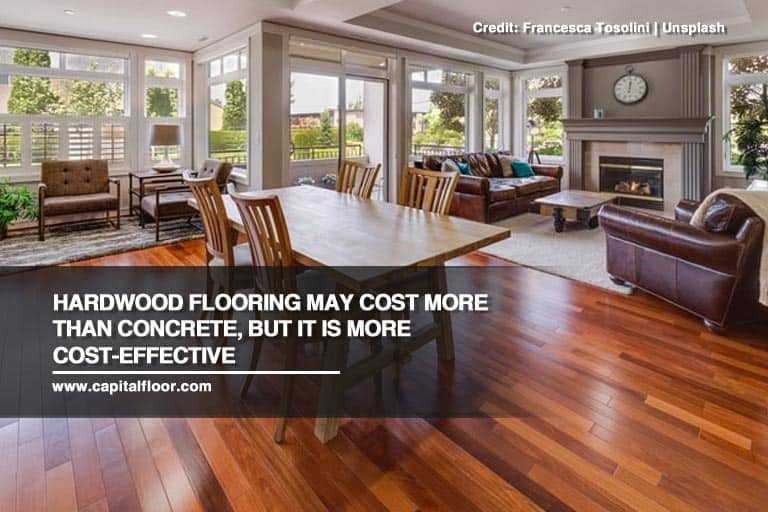 Hardwood flooring may cost more than concrete, but it is more cost-effective
