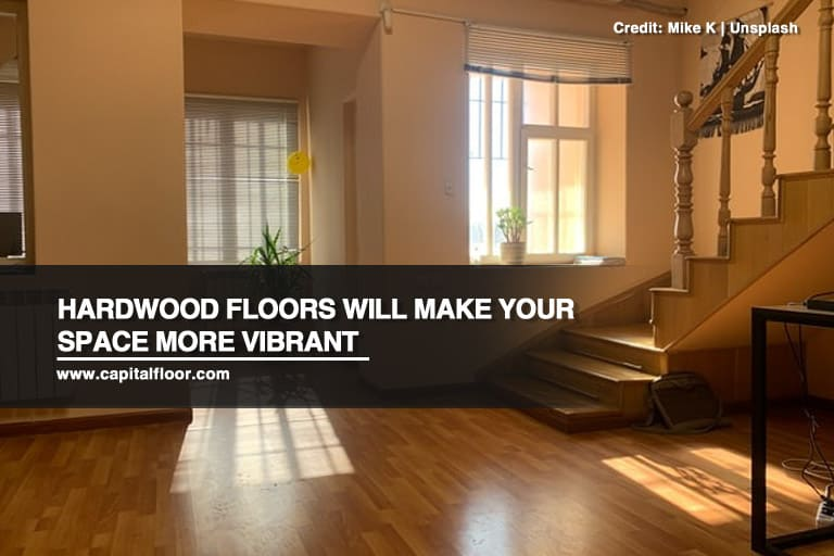 Hardwood floors will make your space more vibrant