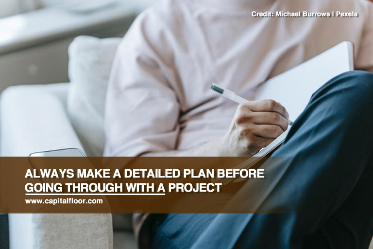 Always make a detailed plan before going through with a project