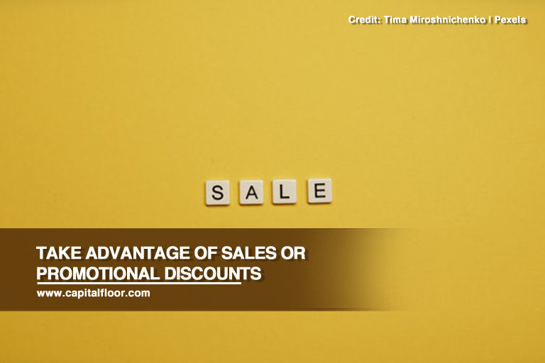 Take advantage of sales or promotional discounts