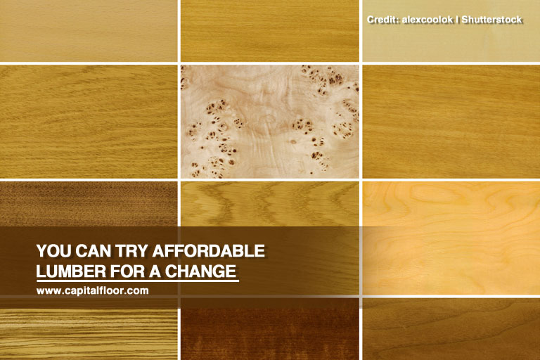 You can try affordable lumber for a change